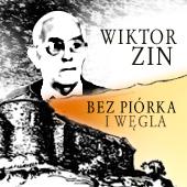 Wiktor Zin. Bez piórka i węgla